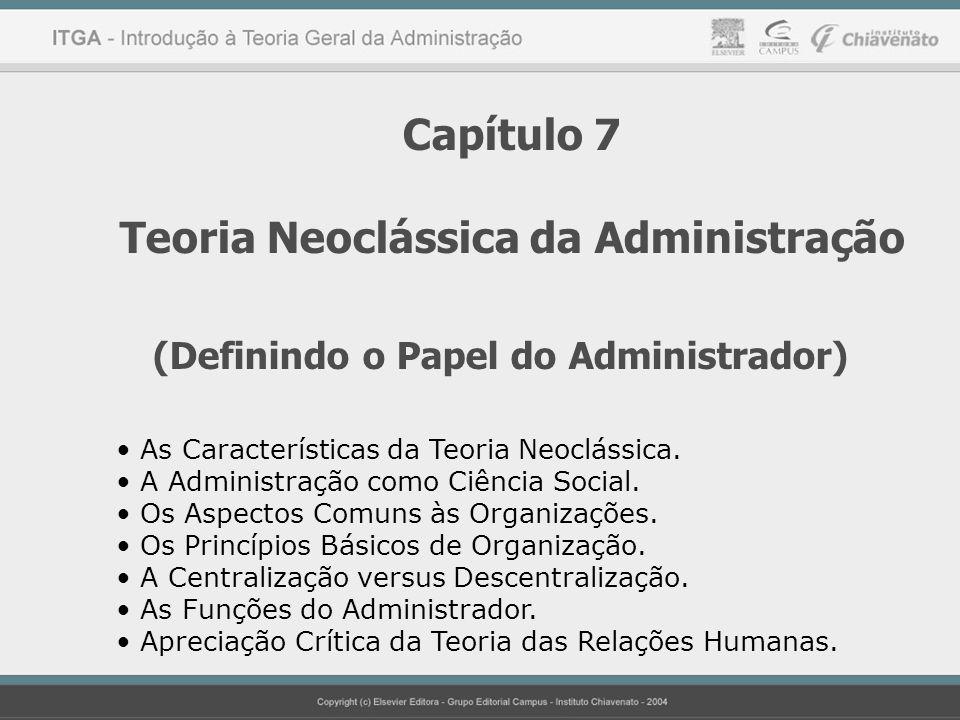 Capítulo 7 Teoria Neoclássica da Administração (Definindo o Papel do Administrador) As Características da Teoria Neoclássica. A Administração como Ciê