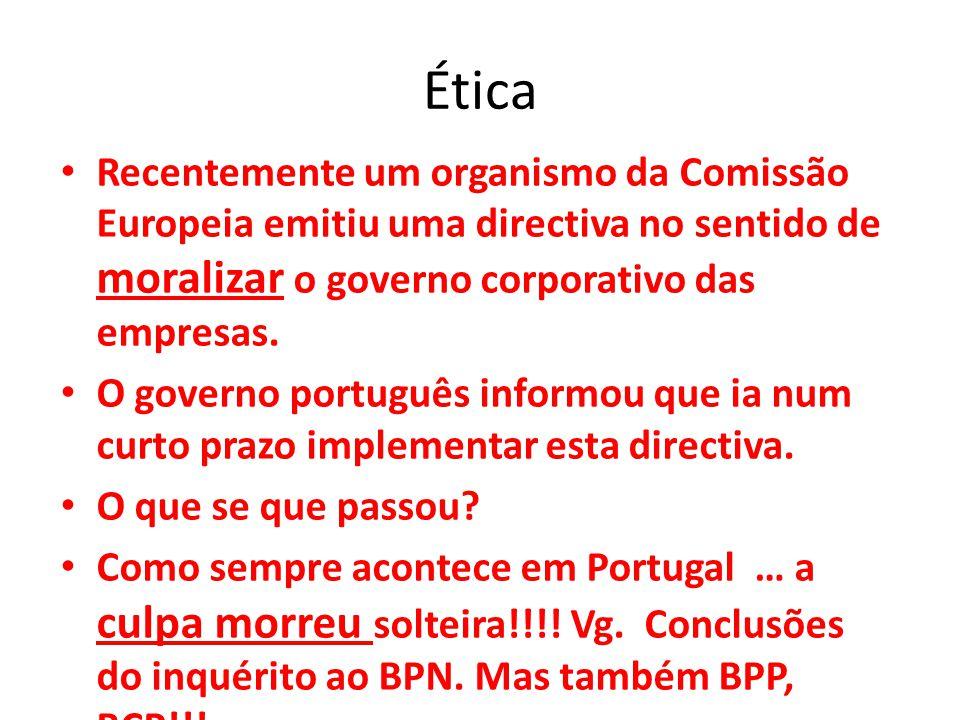 Ética Recentemente um organismo da Comissão Europeia emitiu uma directiva no sentido de moralizar o governo corporativo das empresas.