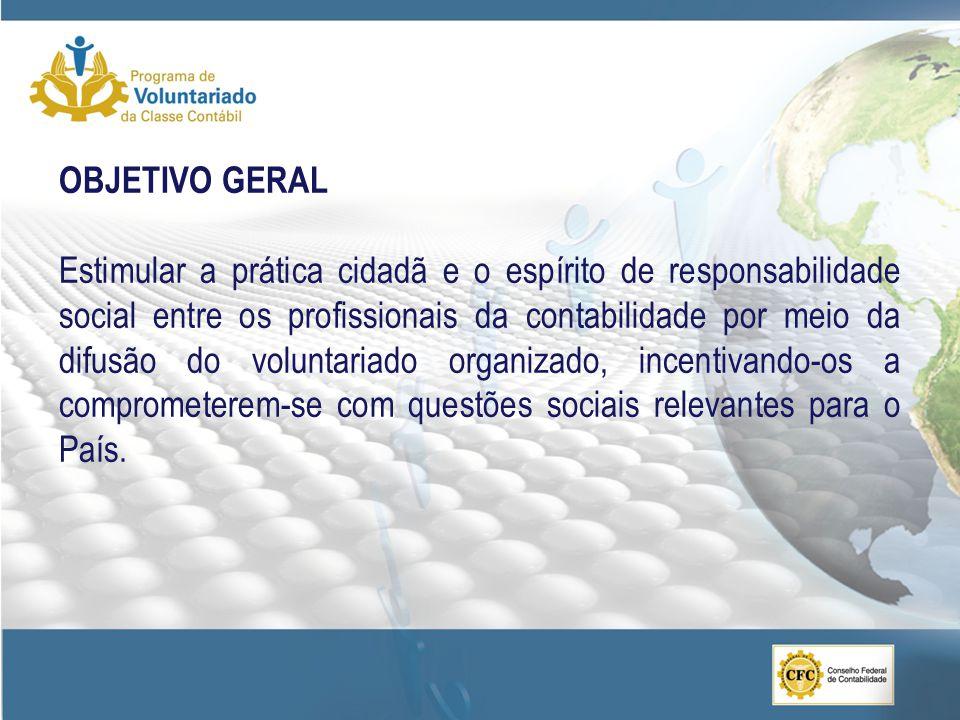 OBJETIVO GERAL Estimular a prática cidadã e o espírito de responsabilidade social entre os profissionais da contabilidade por meio da difusão do volun