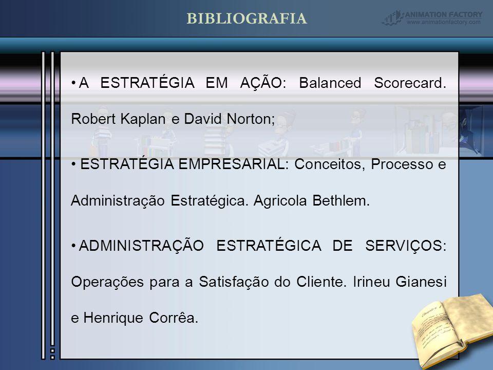 A ESTRATÉGIA EM AÇÃO: Balanced Scorecard. Robert Kaplan e David Norton; ESTRATÉGIA EMPRESARIAL: Conceitos, Processo e Administração Estratégica. Agric