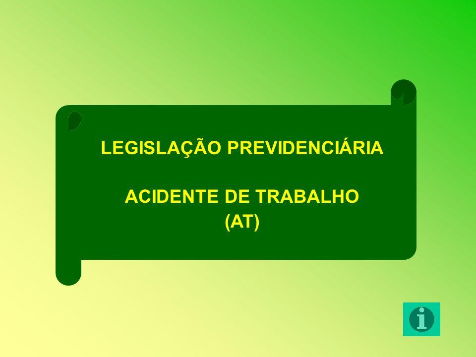 LEGISLAÇÃO PREVIDENCIÁRIA ACIDENTE DE TRABALHO (AT)