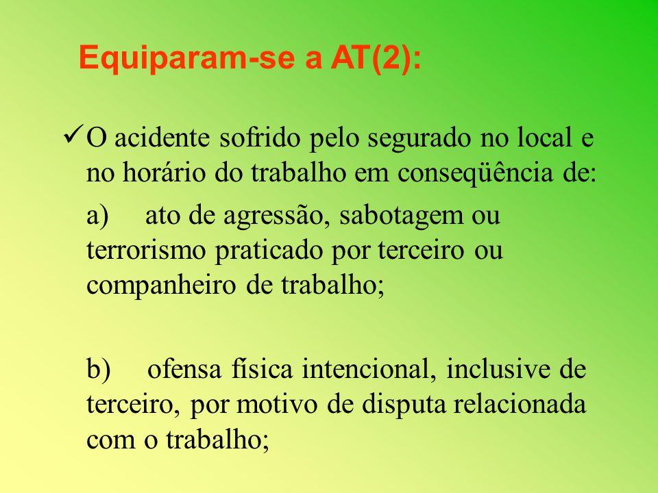 O acidente sofrido pelo segurado no local e no horário do trabalho em conseqüência de: a) ato de agressão, sabotagem ou terrorismo praticado por terce