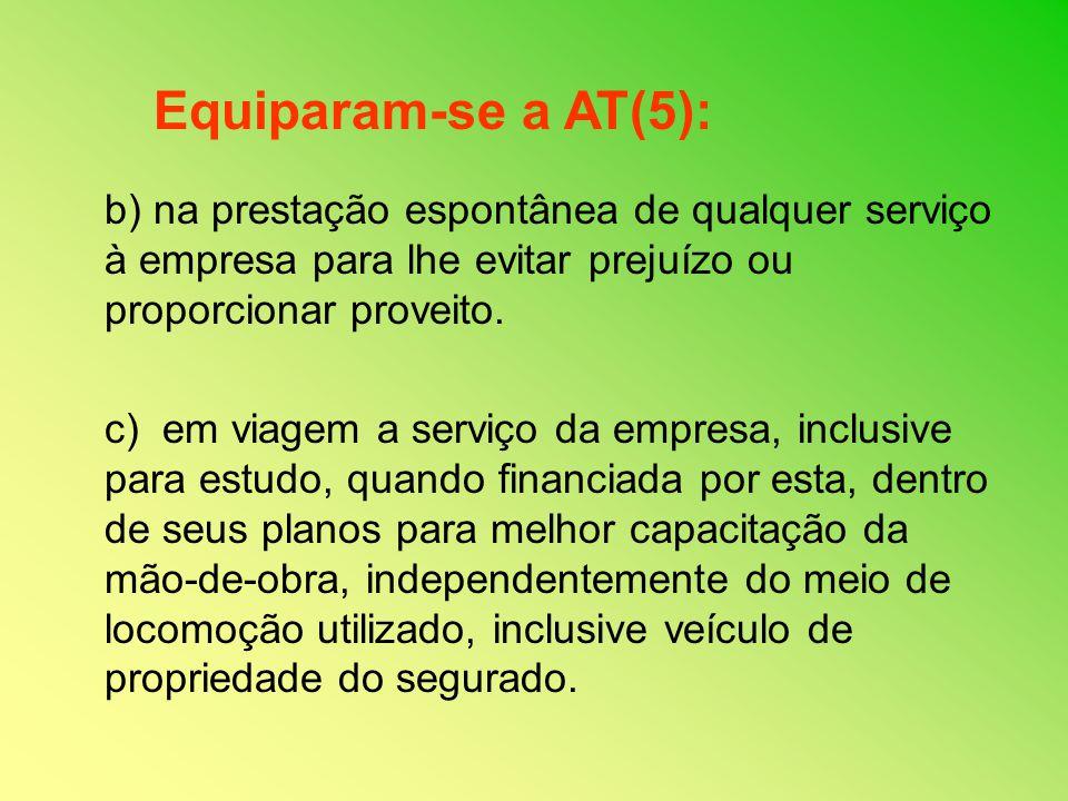 b) na prestação espontânea de qualquer serviço à empresa para lhe evitar prejuízo ou proporcionar proveito. c) em viagem a serviço da empresa, inclusi