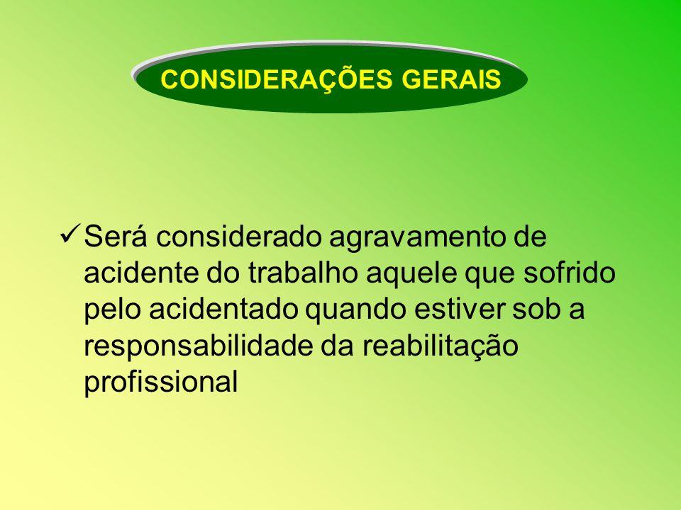 Será considerado agravamento de acidente do trabalho aquele que sofrido pelo acidentado quando estiver sob a responsabilidade da reabilitação profissi