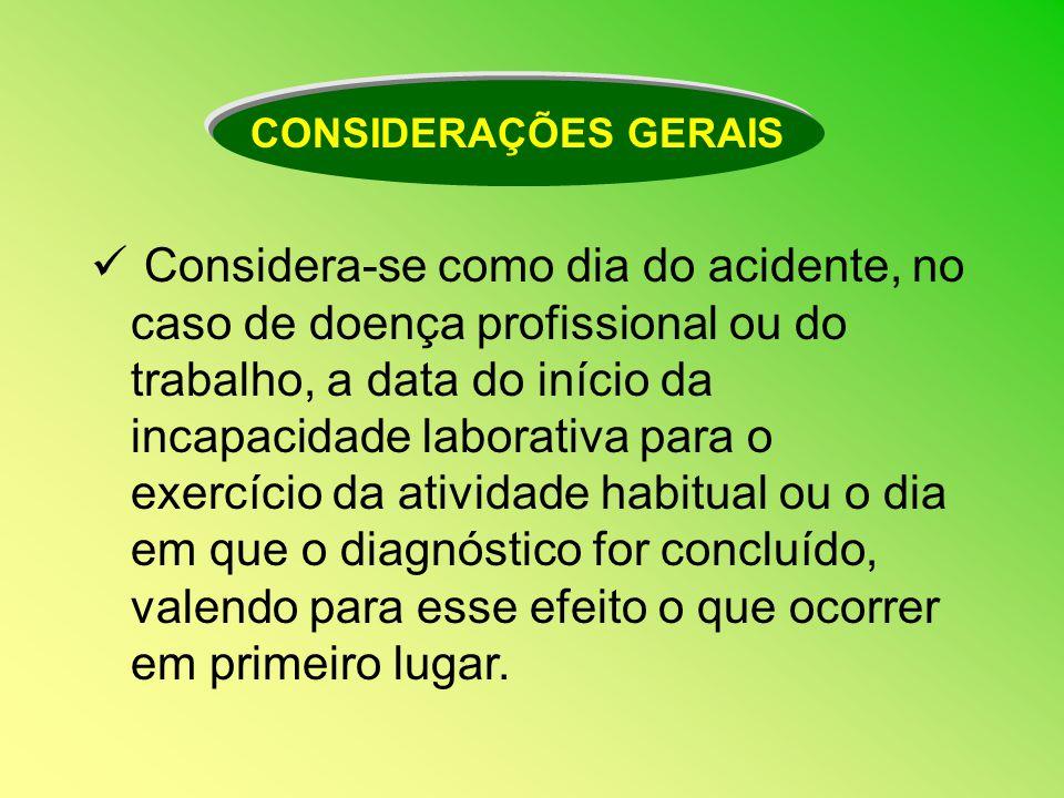 Considera-se como dia do acidente, no caso de doença profissional ou do trabalho, a data do início da incapacidade laborativa para o exercício da ativ