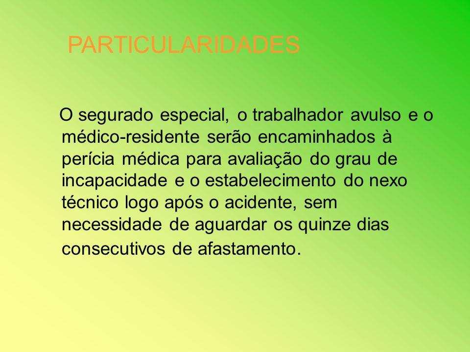 O segurado especial, o trabalhador avulso e o médico-residente serão encaminhados à perícia médica para avaliação do grau de incapacidade e o estabele