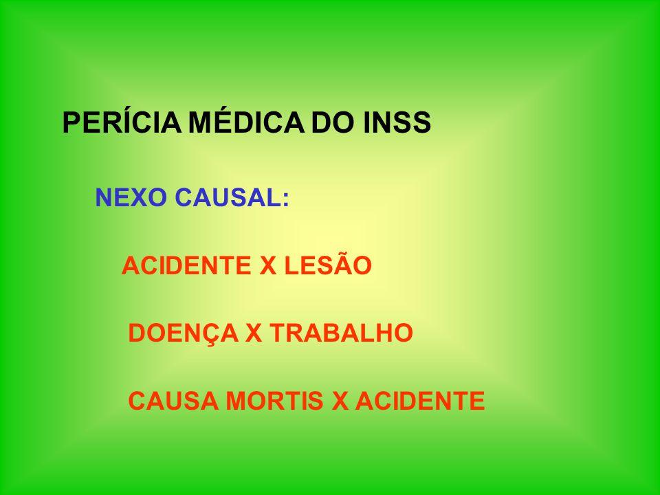 PERÍCIA MÉDICA DO INSS NEXO CAUSAL: ACIDENTE X LESÃO DOENÇA X TRABALHO CAUSA MORTIS X ACIDENTE