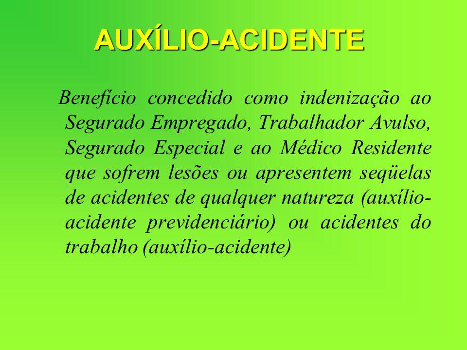 Benefício concedido como indenização ao Segurado Empregado, Trabalhador Avulso, Segurado Especial e ao Médico Residente que sofrem lesões ou apresente