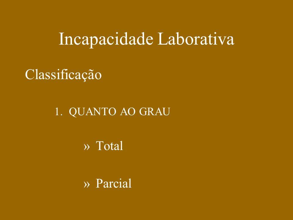 Incapacidade Laborativa Classificação 2.QUANTO A DURAÇÃO »Temporária »Indefinida (definitiva)