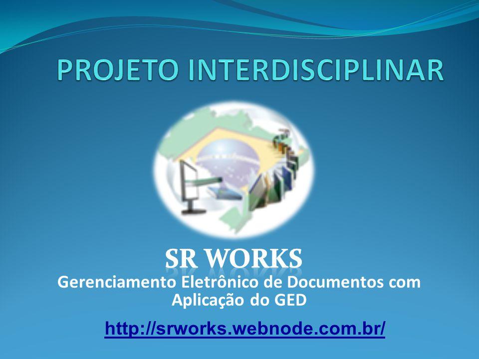 Gerenciamento Eletrônico de Documentos com Aplicação do GED http://srworks.webnode.com.br/
