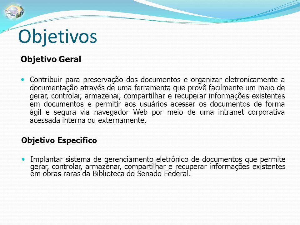 Objetivos Objetivo Geral Contribuir para preservação dos documentos e organizar eletronicamente a documentação através de uma ferramenta que provê fac