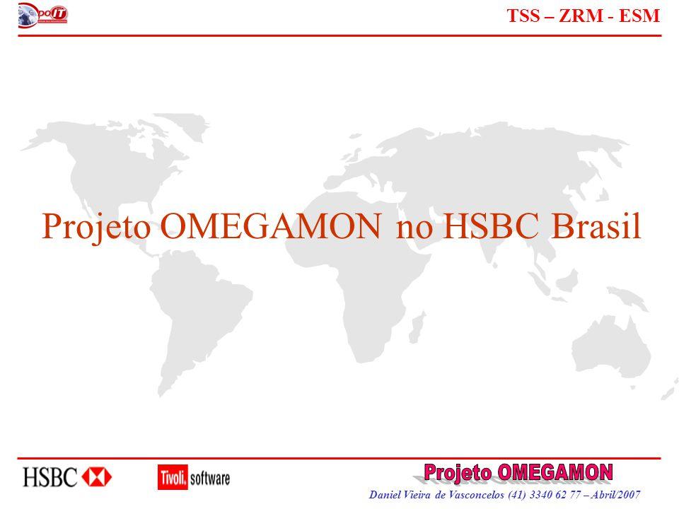 Daniel Vieira de Vasconcelos (41) 3340 62 77 – Abril/2007 TSS – ZRM - ESM Projeto OMEGAMON no HSBC Brasil