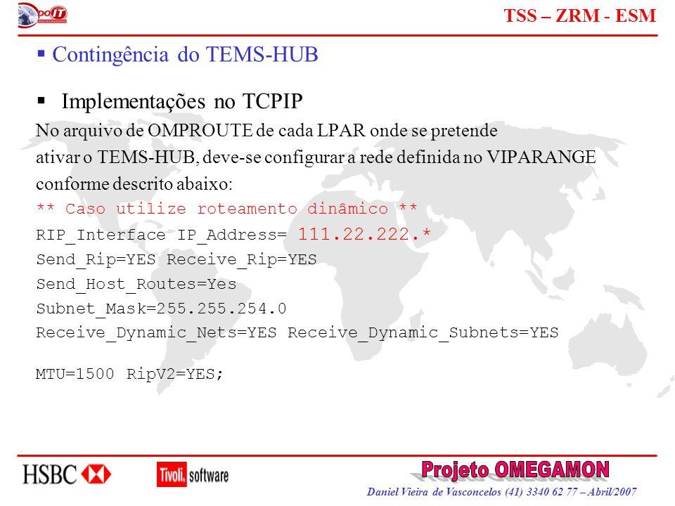 Daniel Vieira de Vasconcelos (41) 3340 62 77 – Abril/2007 TSS – ZRM - ESM  Contingência do TEMS-HUB  Implementações no TCPIP No arquivo de OMPROUTE