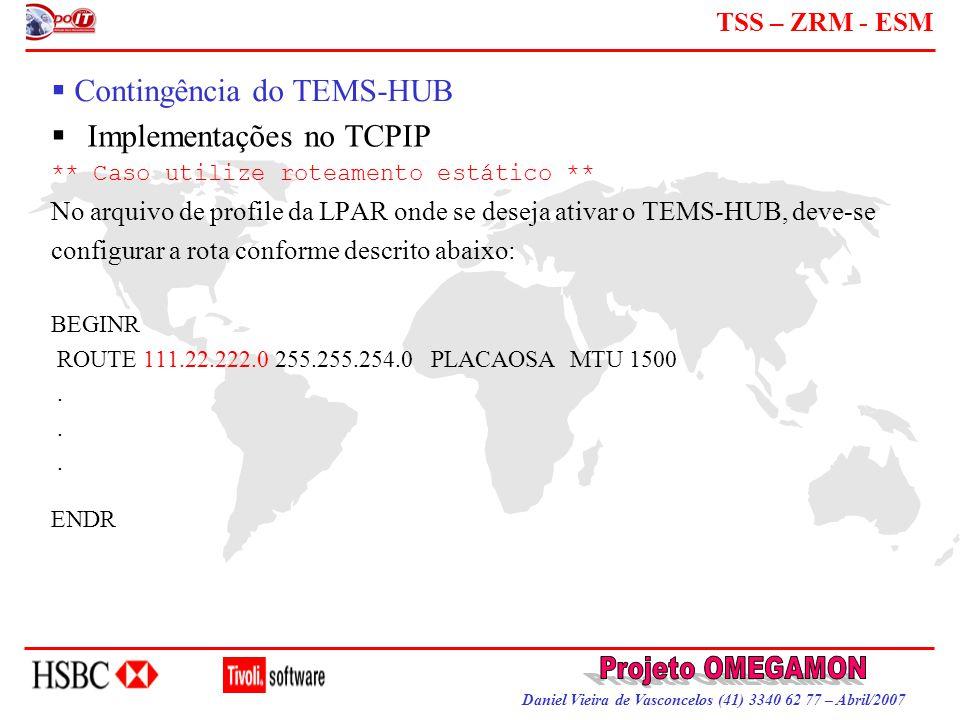 Daniel Vieira de Vasconcelos (41) 3340 62 77 – Abril/2007 TSS – ZRM - ESM  Contingência do TEMS-HUB  Implementações no TCPIP ** Caso utilize roteame