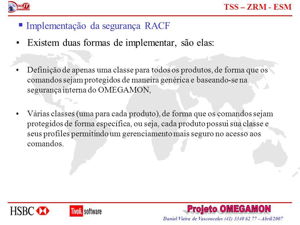 Daniel Vieira de Vasconcelos (41) 3340 62 77 – Abril/2007 TSS – ZRM - ESM  Implementação da segurança RACF Existem duas formas de implementar, são el
