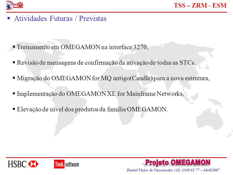 Daniel Vieira de Vasconcelos (41) 3340 62 77 – Abril/2007 TSS – ZRM - ESM  Atividades Futuras / Previstas  Treinamento em OMEGAMON na interface 3270