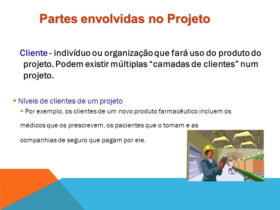 Em todo projeto existem algumas partes envolvidas principais: Gerência do projeto - indivíduo responsável pela gerência do projeto Cliente - indivíduo