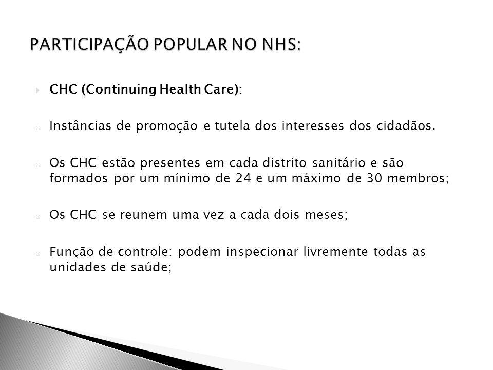  CHC (Continuing Health Care): o Instâncias de promoção e tutela dos interesses dos cidadãos. o Os CHC estão presentes em cada distrito sanitário e s