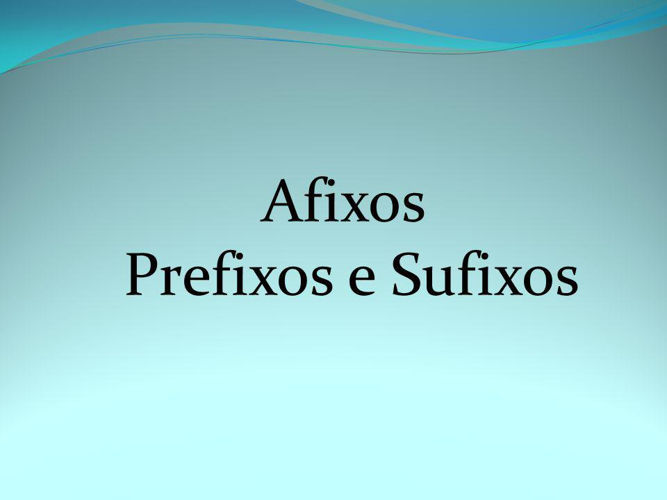 Afixo é uma letra ou um grupo de letras que, ao serem adicionadas no início ou final de uma palavra, mudam o sentido desta.