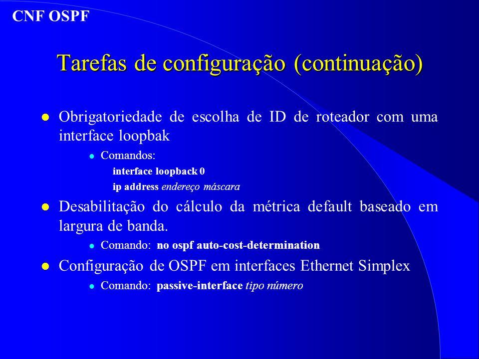 Tarefas de configuração (continuação) l Obrigatoriedade de escolha de ID de roteador com uma interface loopbak l Comandos: interface loopback 0 ip address endereço máscara l Desabilitação do cálculo da métrica default baseado em largura de banda.