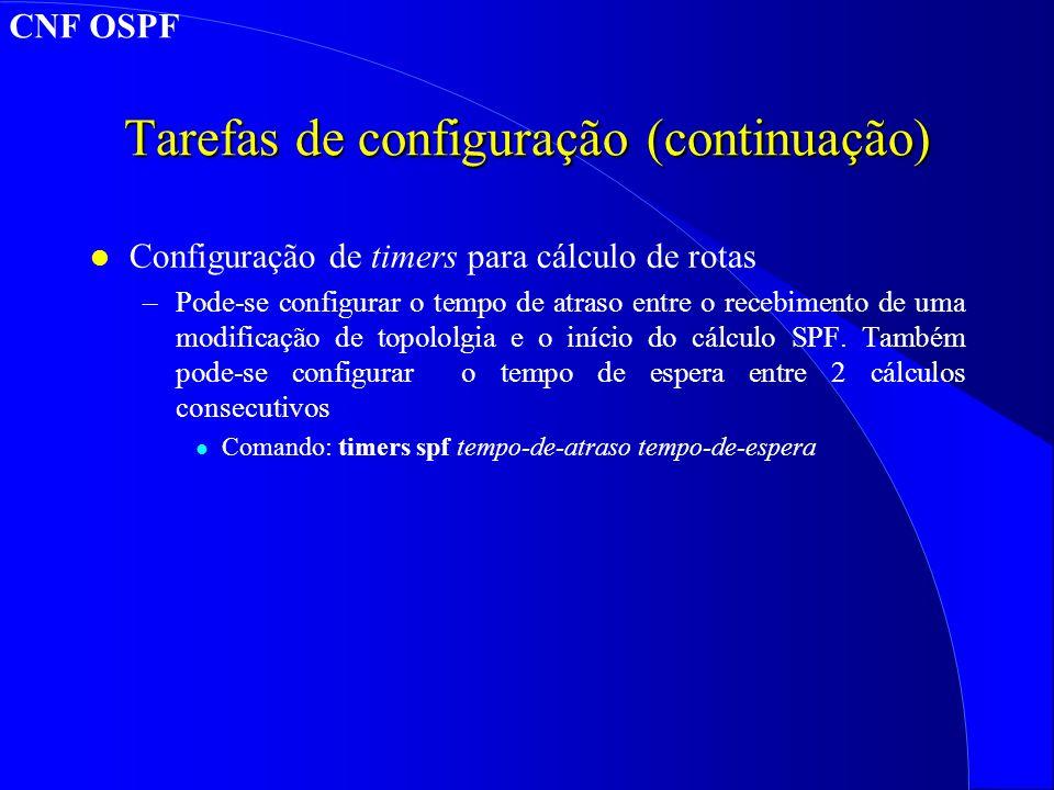 Tarefas de configuração (continuação) l Configuração de timers para cálculo de rotas –Pode-se configurar o tempo de atraso entre o recebimento de uma modificação de topololgia e o início do cálculo SPF.
