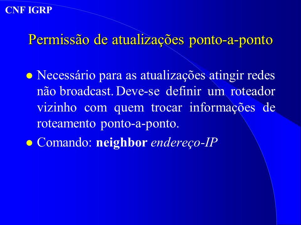 Permissão de atualizações ponto-a-ponto l Necessário para as atualizações atingir redes não broadcast.Deve-se definir um roteador vizinho com quem trocar informações de roteamento ponto-a-ponto.