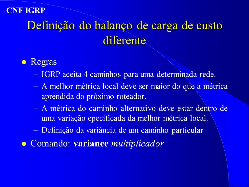 Definição do balanço de carga de custo diferente l Regras –IGRP aceita 4 caminhos para uma determinada rede.