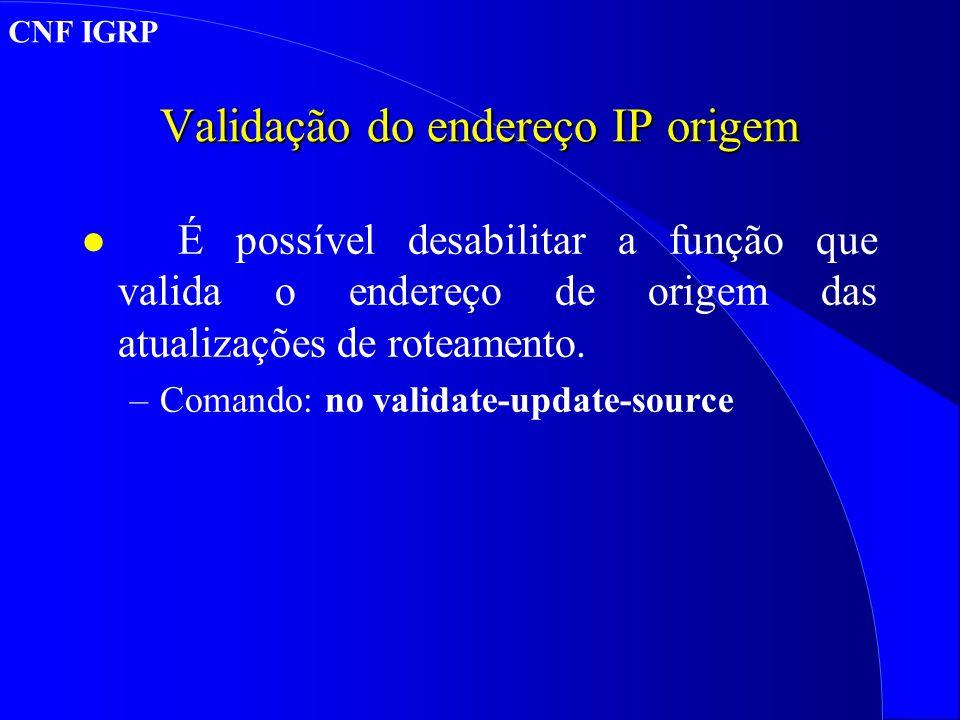 Validação do endereço IP origem l É possível desabilitar a função que valida o endereço de origem das atualizações de roteamento.