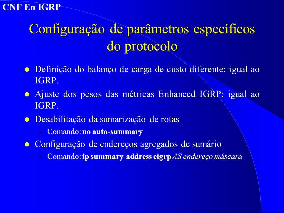 Configuração de parâmetros específicos do protocolo l Definição do balanço de carga de custo diferente: igual ao IGRP.