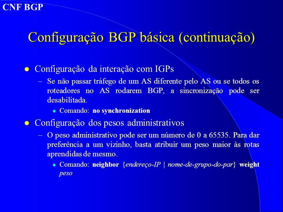 Configuração BGP básica (continuação) l Configuração da interação com IGPs –Se não passar tráfego de um AS diferente pelo AS ou se todos os roteadores no AS rodarem BGP, a sincronização pode ser desabilitada.