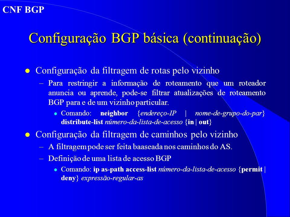 Configuração BGP básica (continuação) l Configuração da filtragem de rotas pelo vizinho –Para restringir a informação de roteamento que um roteador anuncia ou aprende, pode-se filtrar atualizações de roteamento BGP para e de um vizinho particular.