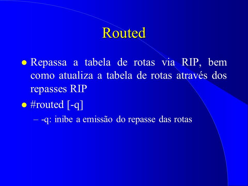 Routed l Repassa a tabela de rotas via RIP, bem como atualiza a tabela de rotas através dos repasses RIP l #routed [-q] –-q: inibe a emissão do repasse das rotas