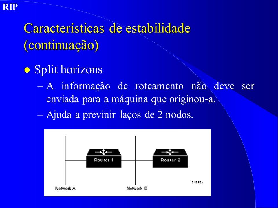Características de estabilidade (continuação) l Split horizons –A informação de roteamento não deve ser enviada para a máquina que originou-a.