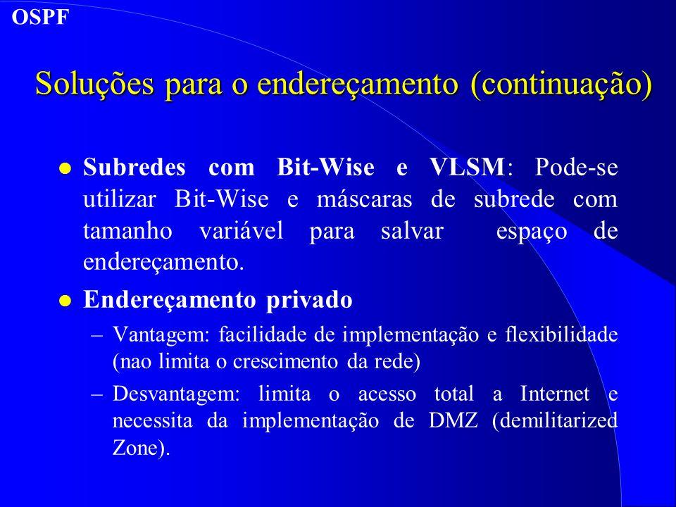 Soluções para o endereçamento (continuação) l Subredes com Bit-Wise e VLSM: Pode-se utilizar Bit-Wise e máscaras de subrede com tamanho variável para salvar espaço de endereçamento.
