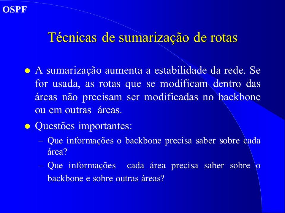 Técnicas de sumarização de rotas l A sumarização aumenta a estabilidade da rede.