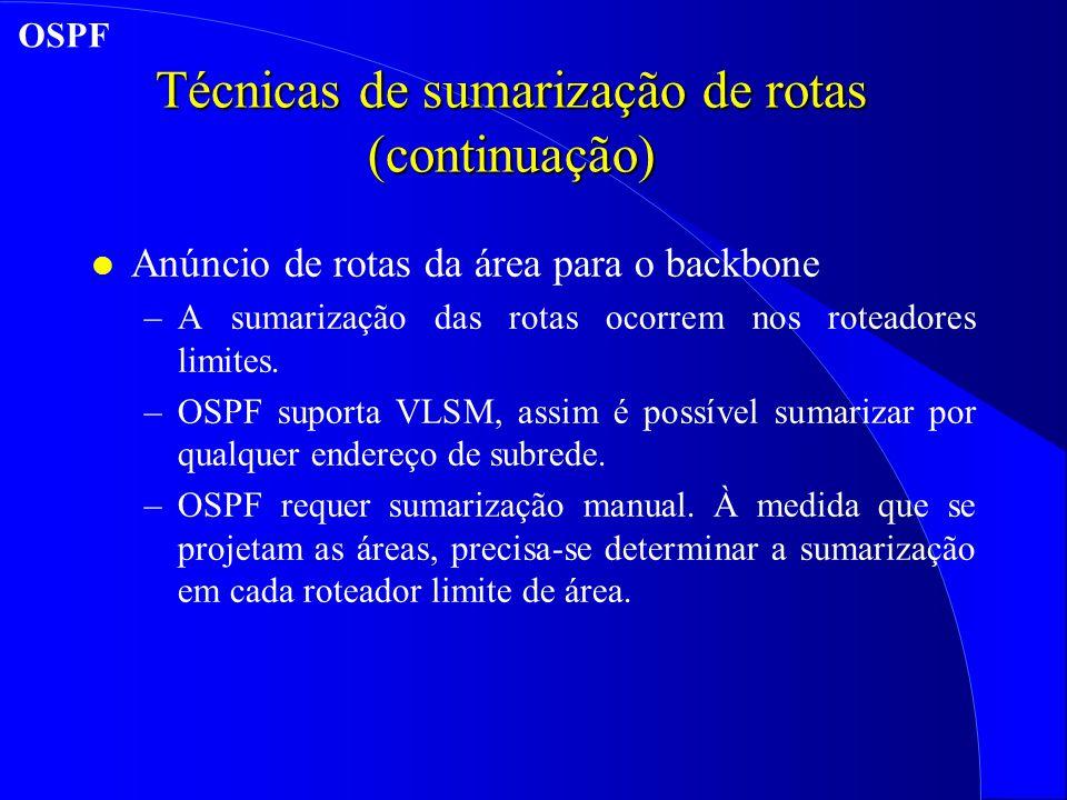 Técnicas de sumarização de rotas (continuação) l Anúncio de rotas da área para o backbone –A sumarização das rotas ocorrem nos roteadores limites.