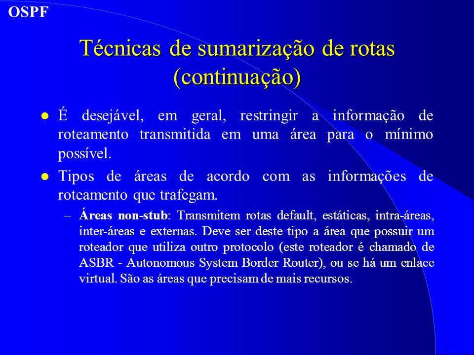 Técnicas de sumarização de rotas (continuação) l É desejável, em geral, restringir a informação de roteamento transmitida em uma área para o mínimo possível.