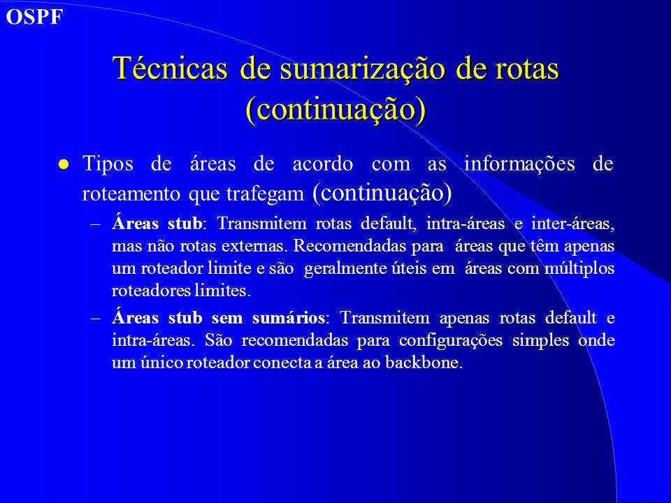 Técnicas de sumarização de rotas (continuação) l Tipos de áreas de acordo com as informações de roteamento que trafegam (continuação) –Áreas stub: Transmitem rotas default, intra-áreas e inter-áreas, mas não rotas externas.