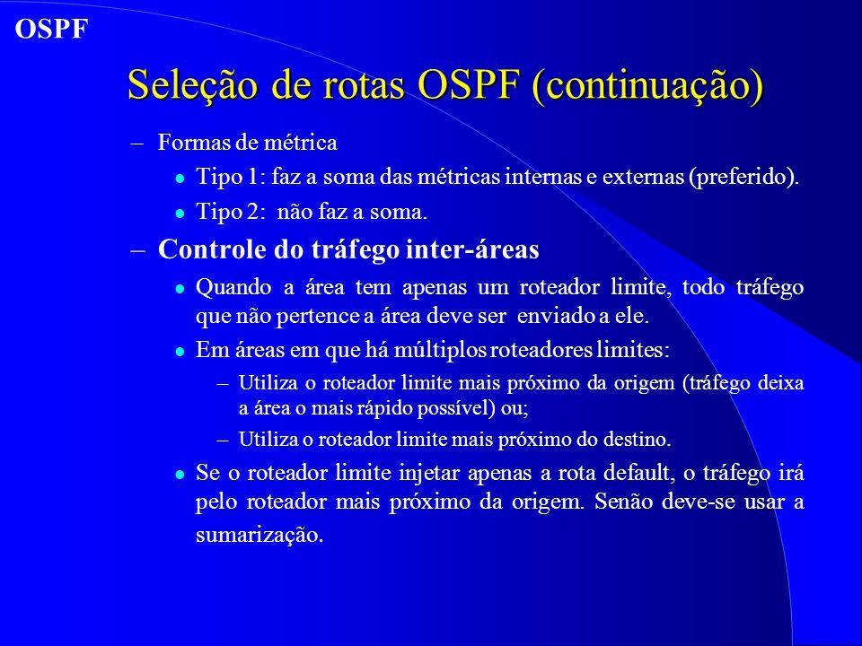 Seleção de rotas OSPF (continuação) –Formas de métrica l Tipo 1: faz a soma das métricas internas e externas (preferido).