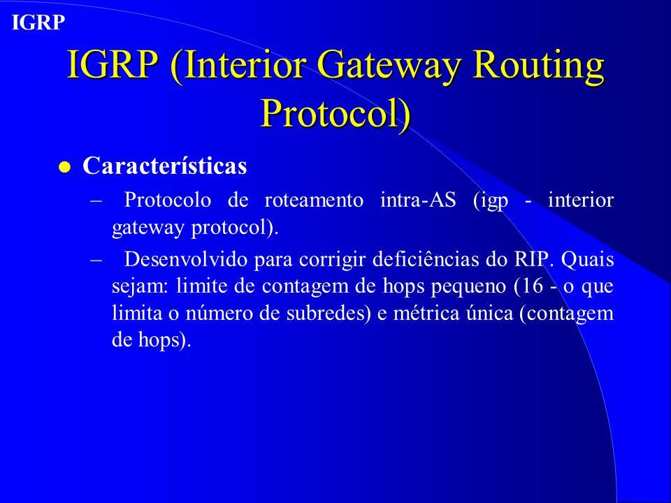 IGRP (Interior Gateway Routing Protocol) l Características –Protocolo de roteamento intra-AS (igp - interior gateway protocol).