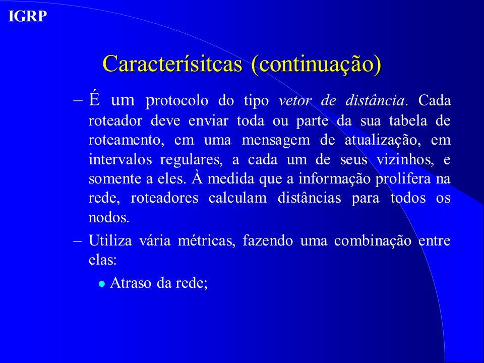 Caracterísitcas (continuação) –É um p rotocolo do tipo vetor de distância.