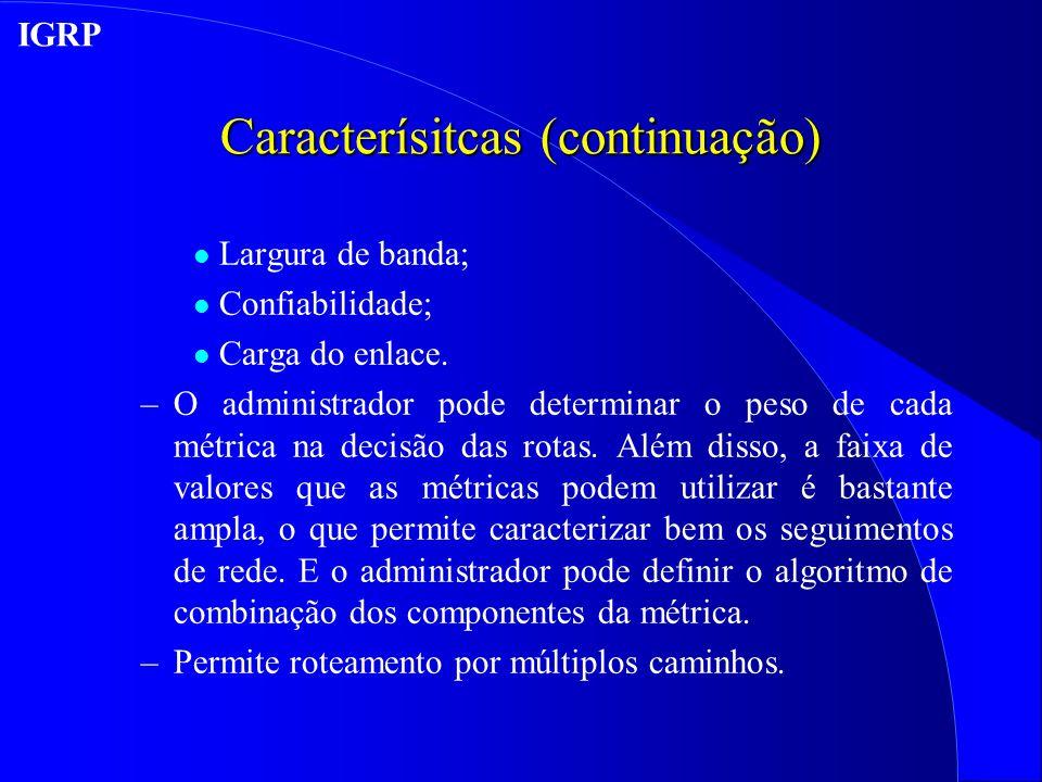 Caracterísitcas (continuação) l Largura de banda; l Confiabilidade; l Carga do enlace.