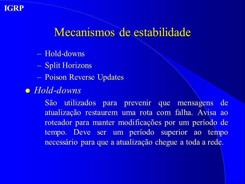 Mecanismos de estabilidade –Hold-downs –Split Horizons –Poison Reverse Updates l Hold-downs São utilizados para prevenir que mensagens de atualização restaurem uma rota com falha.