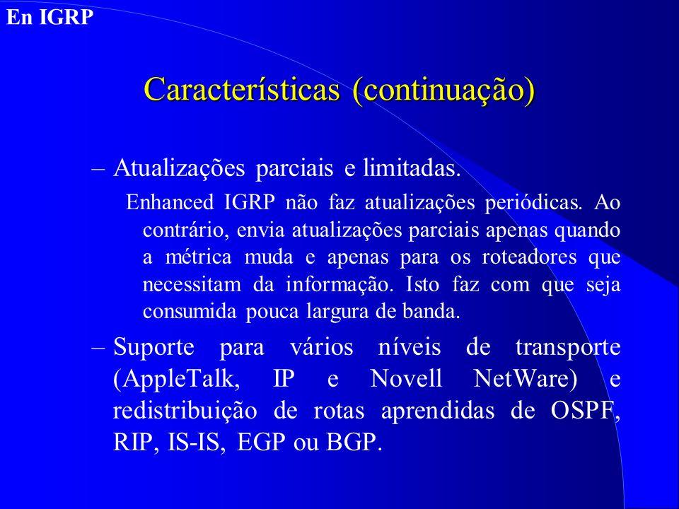 Características (continuação) –Atualizações parciais e limitadas.