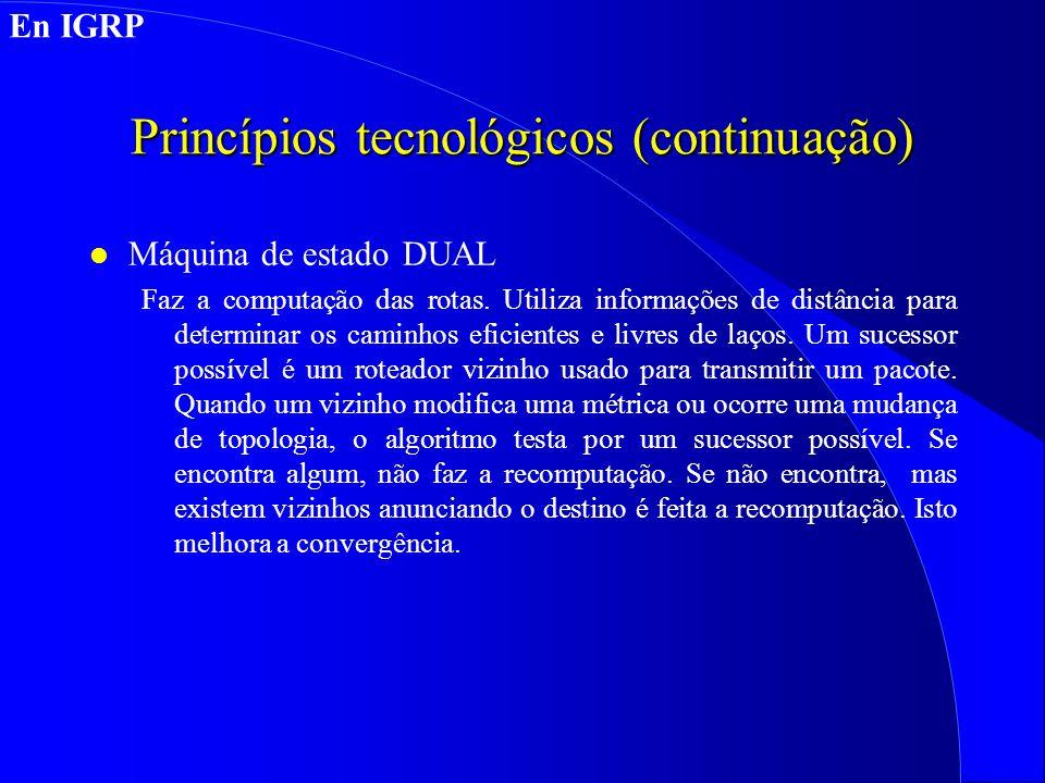 Princípios tecnológicos (continuação) l Máquina de estadoDUAL Faz a computação das rotas.