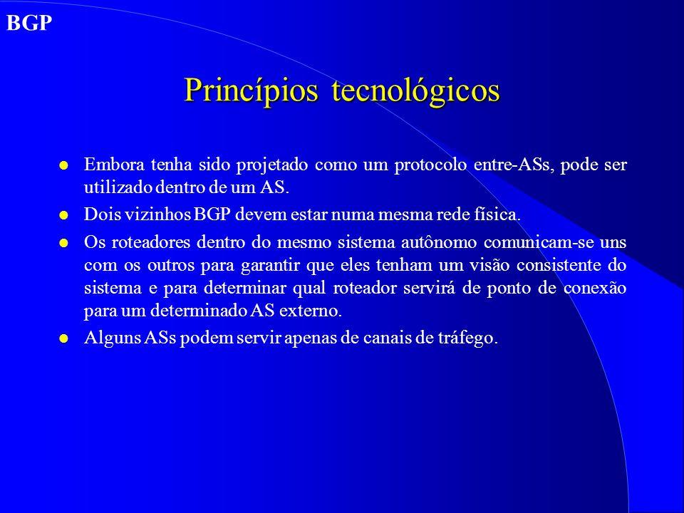 Princípios tecnológicos l Embora tenha sido projetado como um protocolo entre-ASs, pode ser utilizado dentro de um AS.