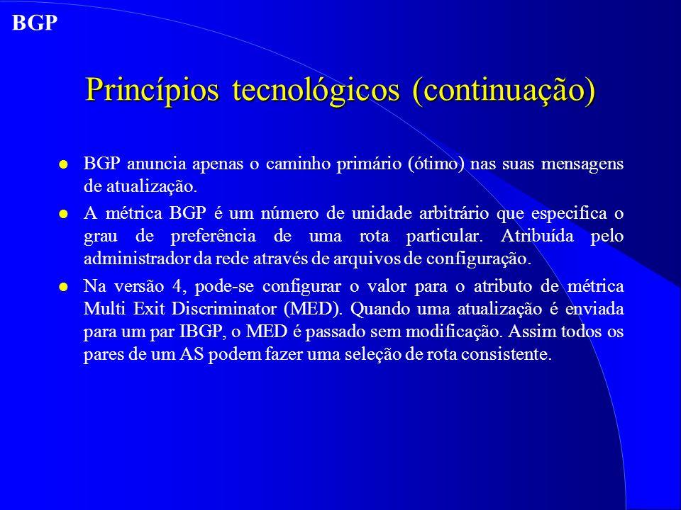 Princípios tecnológicos (continuação) l BGP anuncia apenas o caminho primário (ótimo) nas suas mensagens de atualização.