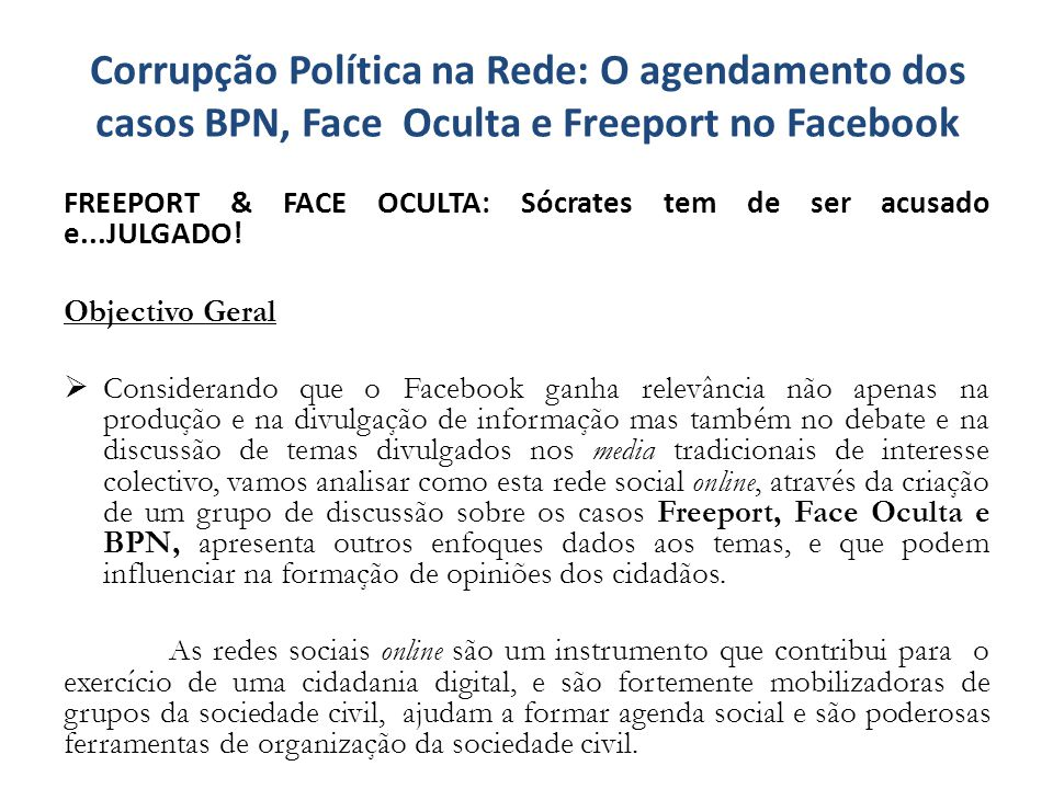 FREEPORT & FACE OCULTA: Sócrates tem de ser acusado e...JULGADO! Objectivo Geral  Considerando que o Facebook ganha relevância não apenas na produção