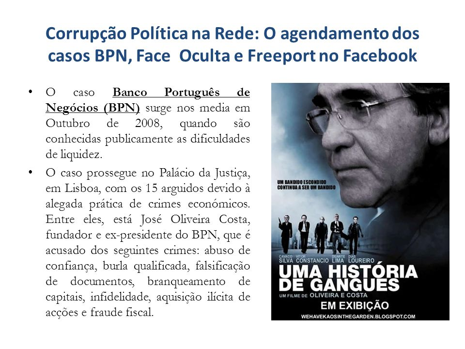 Corrupção Política na Rede: O agendamento dos casos BPN, Face Oculta e Freeport no Facebook O caso Banco Português de Negócios (BPN) surge nos media e
