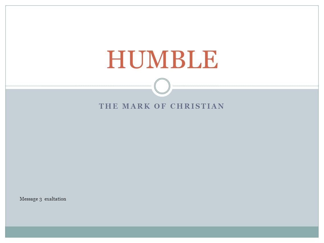 THE MARK OF CHRISTIAN HUMBLE Message 3 exaltation